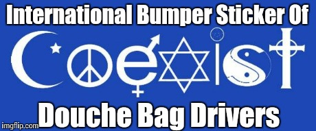 coexist | International Bumper Sticker Of Douche Bag Drivers | image tagged in coexist | made w/ Imgflip meme maker