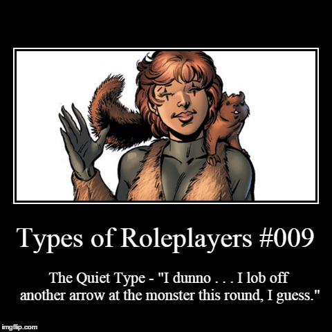 "Types 009 | Types of Roleplayers #009 | The Quiet Type - ""I dunno . . . I lob off another arrow at the monster this round, I guess."" 