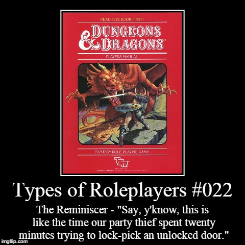 "Types 022 | Types of Roleplayers #022 | The Reminiscer - ""Say, y'know, this is like the time our party thief spent twenty minutes trying to lock-pick an 