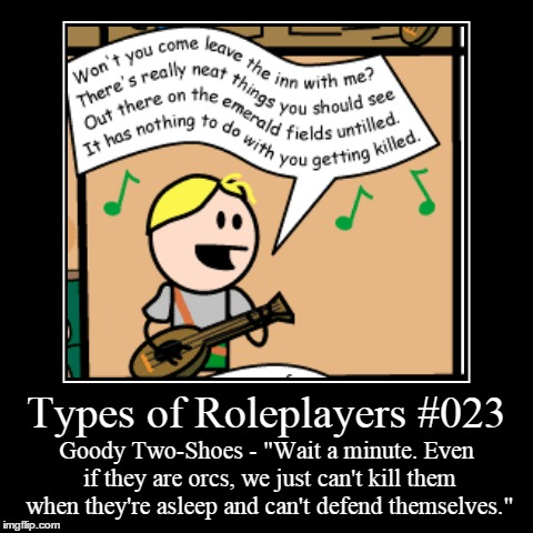 "Types 023 | Types of Roleplayers #023 | Goody Two-Shoes - ""Wait a minute. Even if they are orcs, we just can't kill them when they're asleep and can't d 
