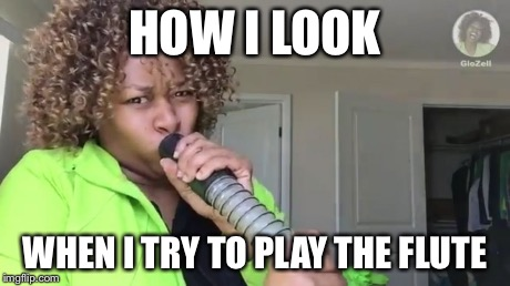 Glozell Kylie Jenner Lip Challenge | HOW I LOOK WHEN I TRY TO PLAY THE FLUTE | image tagged in glozell kylie jenner lip challenge | made w/ Imgflip meme maker