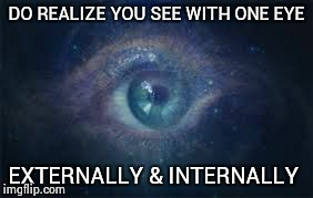 Awakened  | DO REALIZE YOU SEE WITH ONE EYE EXTERNALLY & INTERNALLY | image tagged in eye,spirituality | made w/ Imgflip meme maker