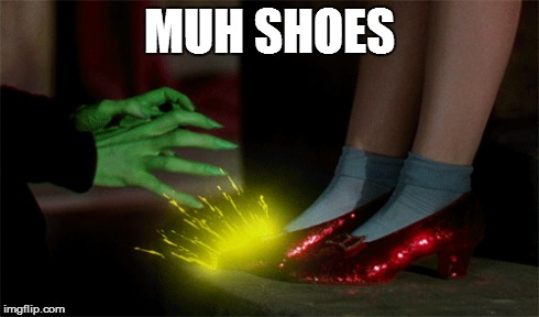 MUH SHOES | image tagged in shoes,wizard of oz,wicked witch | made w/ Imgflip meme maker
