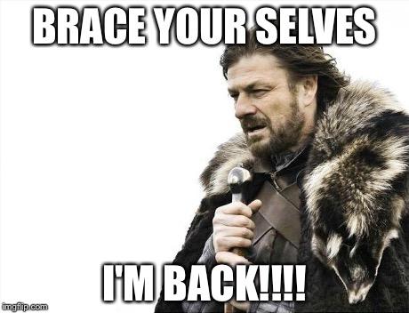 lvc1x brace yourselves x is coming meme imgflip,Im Back Meme