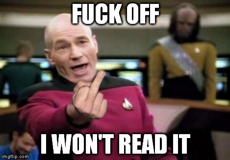 Picard Middle Finger | F**K OFF I WON'T READ IT | image tagged in picard middle finger | made w/ Imgflip meme maker