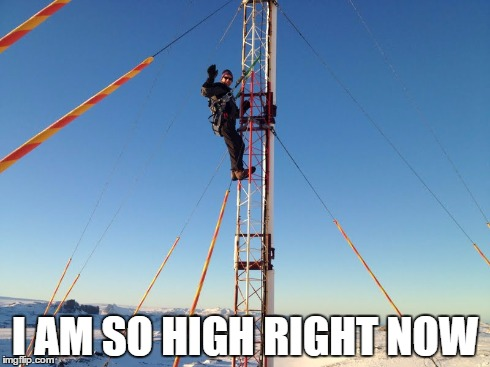 I'm so high! | I AM SO HIGH RIGHT NOW | image tagged in 420,tower,climber,altitude | made w/ Imgflip meme maker
