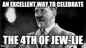 AN EXCELLENT WAY TO CELEBRATE THE 4TH OF JEW-LIE | made w/ Imgflip meme maker