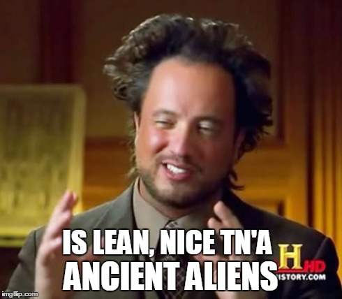 Ancient Aliens Anagram | IS LEAN, NICE TN'A ANCIENT ALIENS | image tagged in memes,ancient aliens,stoned,tna,tits  ass,anagrams | made w/ Imgflip meme maker