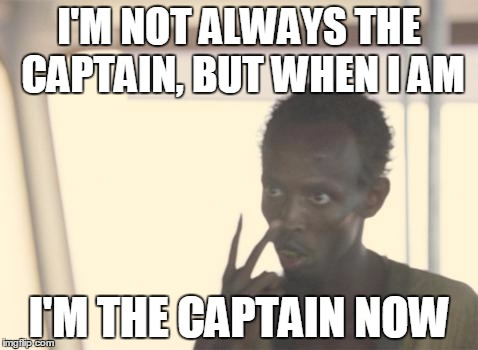 The captain now meme i m not always the captain but when i am i