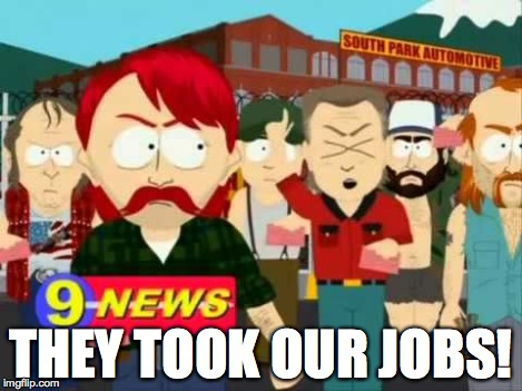 They took our jobs! | THEY TOOK OUR JOBS! | image tagged in they took our jobs | made w/ Imgflip meme maker