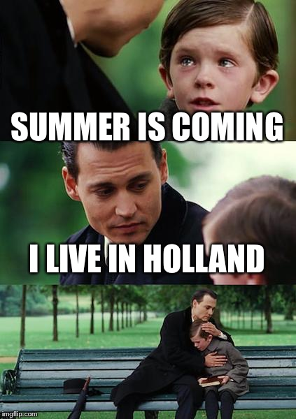 Finding Neverland Meme | SUMMER IS COMING I LIVE IN HOLLAND | image tagged in memes,finding neverland | made w/ Imgflip meme maker