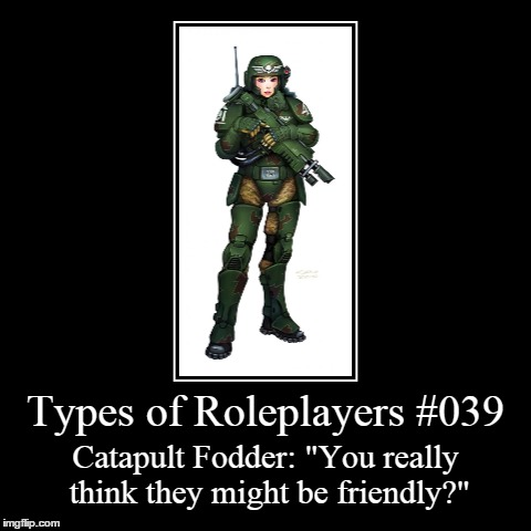 "Types 039 | Types of Roleplayers #039 | Catapult Fodder: ""You really think they might be friendly?"" 