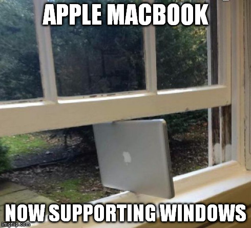 Windows Mac | APPLE MACBOOK NOW SUPPORTING WINDOWS | image tagged in windows mac | made w/ Imgflip meme maker