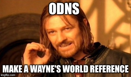 One Does Not Simply Meme | ODNS MAKE A WAYNE'S WORLD REFERENCE | image tagged in memes,one does not simply | made w/ Imgflip meme maker