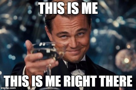 Leonardo Dicaprio Cheers Meme | THIS IS ME THIS IS ME RIGHT THERE | image tagged in memes,leonardo dicaprio cheers | made w/ Imgflip meme maker