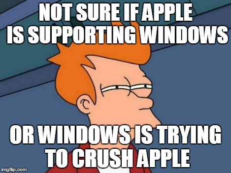 Futurama Fry Meme | NOT SURE IF APPLE IS SUPPORTING WINDOWS OR WINDOWS IS TRYING TO CRUSH APPLE | image tagged in memes,futurama fry | made w/ Imgflip meme maker