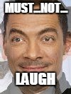 eddie murphy+mr bean | MUST...NOT... LAUGH | image tagged in eddie murphymr bean | made w/ Imgflip meme maker