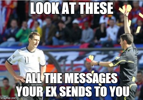 Asshole Ref | LOOK AT THESE ALL THE MESSAGES YOUR EX SENDS TO YOU | image tagged in memes,asshole ref | made w/ Imgflip meme maker