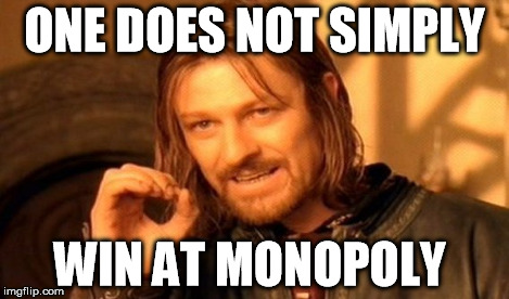 One Does Not Simply Meme | ONE DOES NOT SIMPLY WIN AT MONOPOLY | image tagged in memes,one does not simply | made w/ Imgflip meme maker