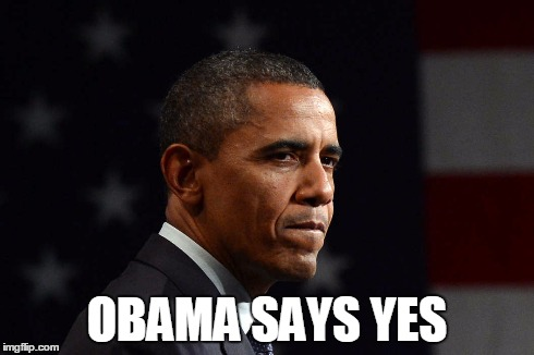 Obama says Yes | OBAMA SAYS YES | image tagged in obama,says,yes,funny,usa,president | made w/ Imgflip meme maker