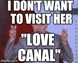 "Dr Evil Laser Meme | I DON'T WANT TO VISIT HER ""LOVE CANAL"" 