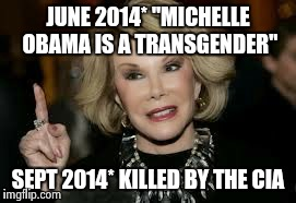 "JUNE 2014* ""MICHELLE OBAMA IS A TRANSGENDER"" SEPT 2014* KILLED BY THE CIA 