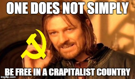 One Does Not Simply Meme | ONE DOES NOT SIMPLY BE FREE IN A CRAPITALIST COUNTRY | image tagged in memes,one does not simply | made w/ Imgflip meme maker
