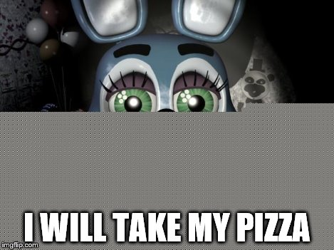 Toy Bonnie security camera | I WILL TAKE MY PIZZA | image tagged in toy bonnie security camera | made w/ Imgflip meme maker