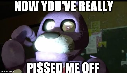 Bonnie hates you (coz you closed the door on him) | NOW YOU'VE REALLY PISSED ME OFF | image tagged in bonnie bunny,bonnie,fnaf,five nights at freddys,pissed | made w/ Imgflip meme maker