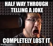 omg radio | HALF WAY THROUGH TELLING A JOKE COMPLETELY LOST IT | image tagged in omg radio | made w/ Imgflip meme maker