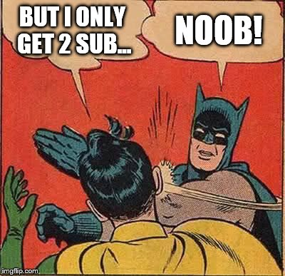 Batman Slapping Robin Meme | BUT I ONLY GET 2 SUB... NOOB! | image tagged in memes,batman slapping robin | made w/ Imgflip meme maker