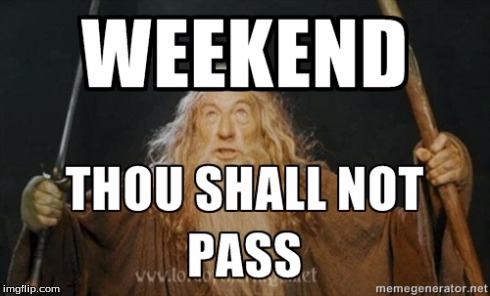 image tagged in weekend,lord of the rings,you shall not pass,gandalf | made w/ Imgflip meme maker