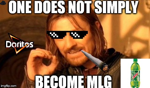 One Does Not Simply | ONE DOES NOT SIMPLY BECOME MLG | image tagged in memes,one does not simply | made w/ Imgflip meme maker