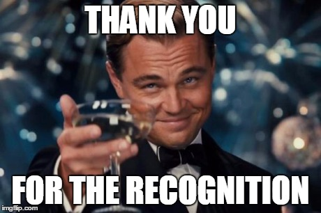 Leonardo Dicaprio Cheers Meme | THANK YOU FOR THE RECOGNITION | image tagged in memes,leonardo dicaprio cheers | made w/ Imgflip meme maker
