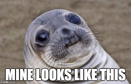 Awkward Moment Sealion Meme | MINE LOOKS LIKE THIS | image tagged in memes,awkward moment sealion | made w/ Imgflip meme maker