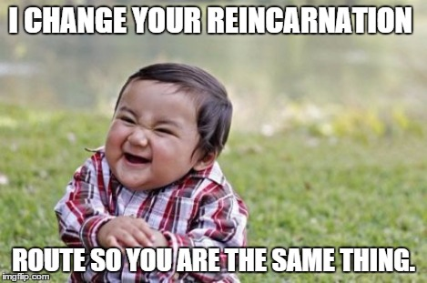 Evil Toddler Meme | I CHANGE YOUR REINCARNATION ROUTE SO YOU ARE THE SAME THING. | image tagged in memes,evil toddler | made w/ Imgflip meme maker