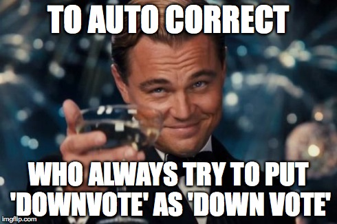 Leonardo Dicaprio Cheers Meme | TO AUTO CORRECT WHO ALWAYS TRY TO PUT 'DOWNVOTE' AS 'DOWN VOTE' | image tagged in memes,leonardo dicaprio cheers | made w/ Imgflip meme maker