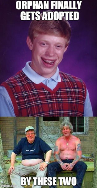 Brian gets Adopted | image tagged in bad luck brian,redneck | made w/ Imgflip meme maker