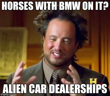 Ancient Aliens Meme | HORSES WITH BMW ON IT? ALIEN CAR DEALERSHIPS | image tagged in memes,ancient aliens | made w/ Imgflip meme maker
