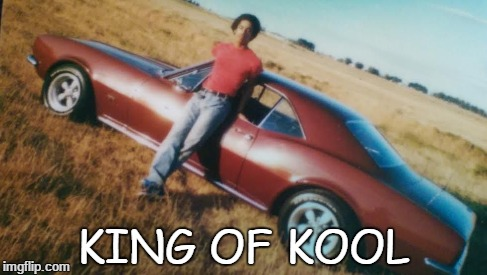 Coolness Never Goes Out Of Style | KING OF KOOL | image tagged in cool,cool dude,throwback,camaro | made w/ Imgflip meme maker