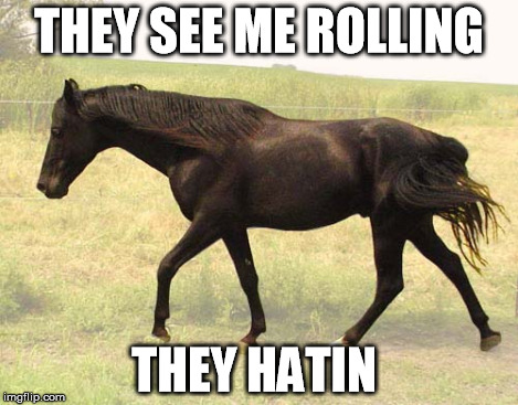 THEY SEE ME ROLLING THEY HATIN | made w/ Imgflip meme maker