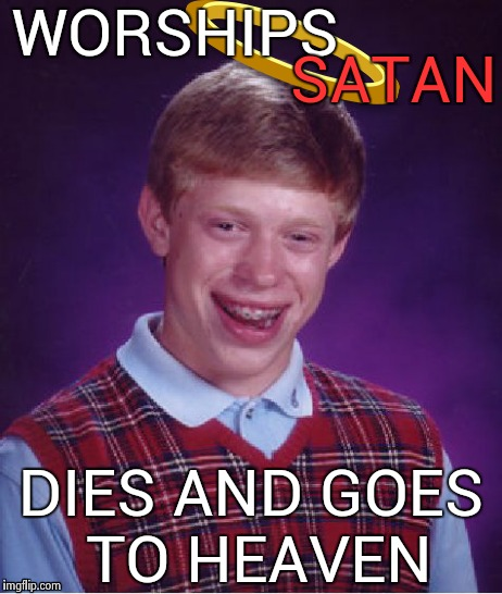 Bad Luck Brian | WORSHIPS DIES AND GOES TO HEAVEN SATAN | image tagged in memes,bad luck brian,hail satan | made w/ Imgflip meme maker
