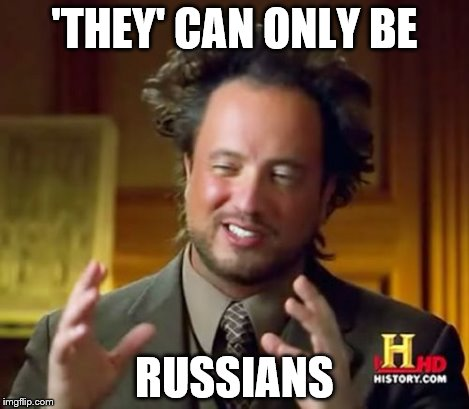 Ancient Aliens Meme | 'THEY' CAN ONLY BE RUSSIANS | image tagged in memes,ancient aliens | made w/ Imgflip meme maker