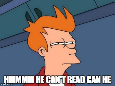 Futurama Fry Meme | HMMMM HE CAN'T READ CAN HE | image tagged in memes,futurama fry | made w/ Imgflip meme maker
