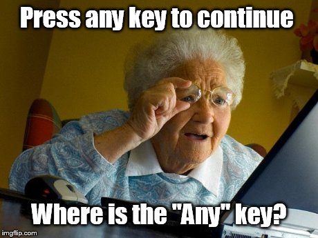 "Grandma Finds The Internet | Press any key to continue Where is the ""Any"" key? 