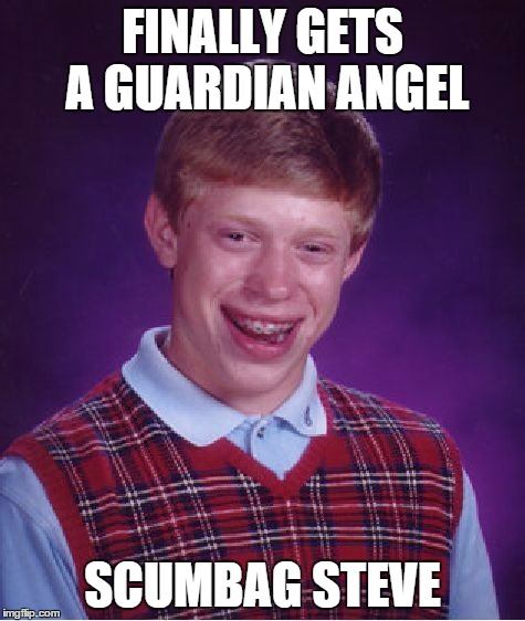 Bad Luck Brian Meme | FINALLY GETS A GUARDIAN ANGEL SCUMBAG STEVE | image tagged in memes,bad luck brian | made w/ Imgflip meme maker