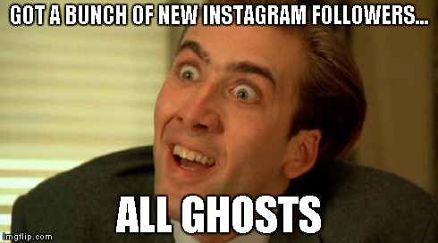Nicolas Cage | GOT A BUNCH OF NEW INSTAGRAM FOLLOWERS... ALL GHOSTS | image tagged in nicolas cage | made w/ Imgflip meme maker