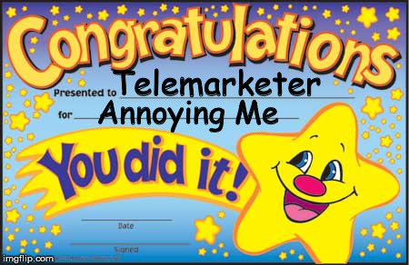 Happy Star Congratulations | Telemarketer Annoying Me | image tagged in memes,happy star congratulations | made w/ Imgflip meme maker