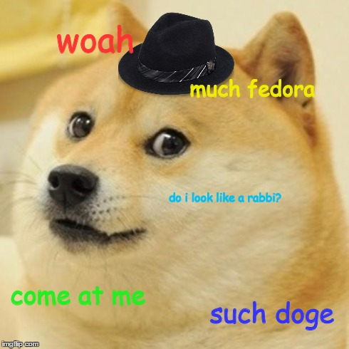 ( ͡° ͜ʖ ͡°) | woah much fedora do i look like a rabbi? come at me such doge | image tagged in memes,doge,funny,dead meme,jew,fedora | made w/ Imgflip meme maker