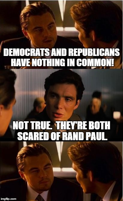Bipartisanship | DEMOCRATS AND REPUBLICANS HAVE NOTHING IN COMMON! NOT TRUE.  THEY'RE BOTH SCARED OF RAND PAUL. | image tagged in memes,inception,leonardo dicaprio | made w/ Imgflip meme maker